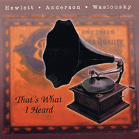 That's What I Heard — Hewlett, Anderson & Waslousky