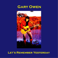 Let's Remember Yesterday — Gary Owen