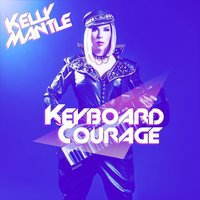 Keyboard Courage — Kelly Mantle
