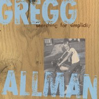 Searching For Simplicity — Gregg Allman