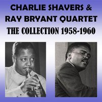 The Collection 1958-1960 — Ray Bryant, The Charlie Shavers Quartet, The Charlie Shavers and Ray Bryant Quartet