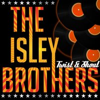Twist & Shout — The Isley Brothers