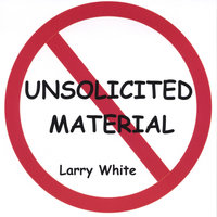 Unsolicited Material — Larry White