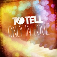 Only in Love — To Tell