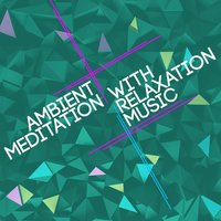 Ambient Meditation with Relaxation Music — Ambient Meditation Music