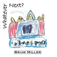 Whatever Next? — Brian Miller