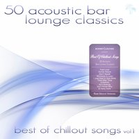 50 Acoustic Bar Lounge Classics - Best of Chillout Songs, Vol. 1 — сборник