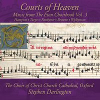 Courts of Heaven: Music from the Eton Choirbook, Vol. 3 — Stephen Darlington, Edmund Turges, John Hampton, John Browne, Robert Wylkynson, The Choir of Christ Church Cathedral, Oxford