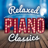 Relaxed Piano Classics — Relaxing Classical Piano Music