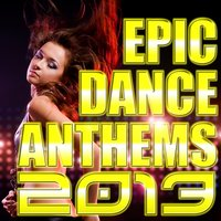 Epic Dance Anthems 2013 — Heart Electronic Dance