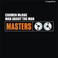 Mad About the Man — Carmen Mcrae