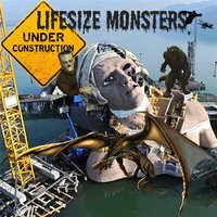 Under Construction — Lifesize Monsters