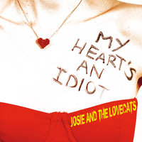 My Heart's An Idiot — Josie And The Lovecats
