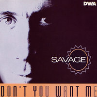 Don't You Want Me — Savage