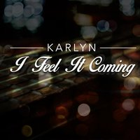 I Feel It Coming — Karlyn, Mike Attinger