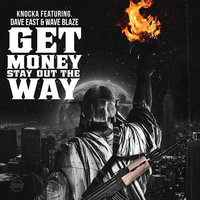 Get Money, Stay out the Way — Knocka, Dave East, WAVE BLAZE