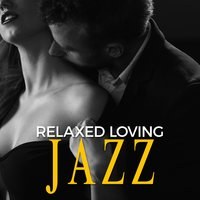 Relaxed Loving Jazz — Sounds of Love and Relaxation Music