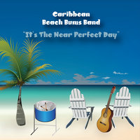 It's the Near Perfect Day — Caribbean Beach Bums Band
