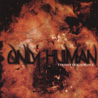 Tyranny Of Ignorance — Only Human