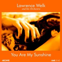 You Are My Sunshine — Lawrence Welk and His Orchestra