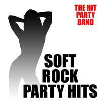 Soft Rock Party Hits — The Hit Party Band