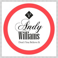 Don't You Believe It — Andy Williams