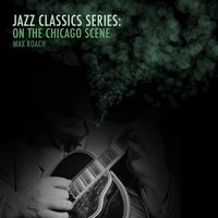 Jazz Classics Series: On the Chicago Scene — Max Roach