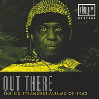 Out There - The Six Strangest Albums of 1962 — сборник