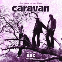 The Show Of Our Lives - Caravan At The BBC 1968-1975 — Caravan