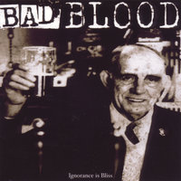 Ignorance Is Bliss — Bad Blood