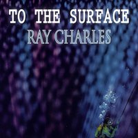 To The Surface — R. Charles