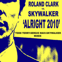 """Alright"" 2010 Sergio Mavi & Todd Terry Mixes — Roland Clark, Skywalker"
