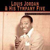 The Fantastic Songs Masterpieces — Louis Jordan & His Tympany Five