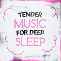 Tender Music for Deep Sleep — Musica Para Dormir Profundamente