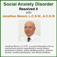 Social Anxiety Disorder - Resolved II — Jonathan Berent