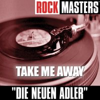 Rock Masters: Take Me Away — Die Neuen Adler