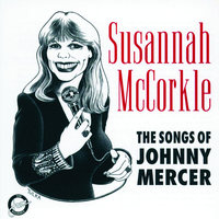 The Songs Of Johnny Mercer — Susannah McCorkle