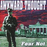 Fear Not — Awkward Thought