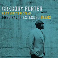 Don't Lose Your Steam — Gregory Porter