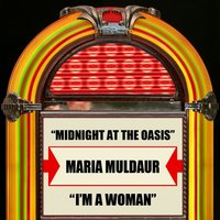 Midnight At The Oasis / I'm A Woman — Maria Muldaur