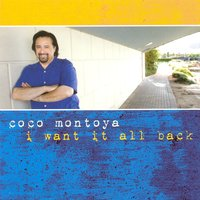 I Want It All Back — Coco Montoya