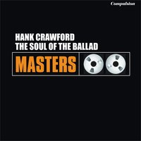 The Soul of the Ballad — Hank Crawford