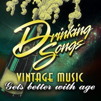 Drinking Songs - Vintage Music Gets Better With Age — сборник