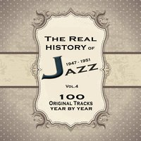 The Real History of Jazz 1947-1951 Vol.4: The Ultimate Jazz Collection — сборник