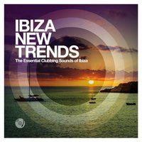 Ibiza New Trends - The Essential Clubbing Sounds of Ibiza — сборник