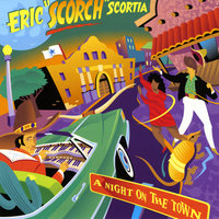 "A Night On the Town — Eric ""Scorch"" Scortia"