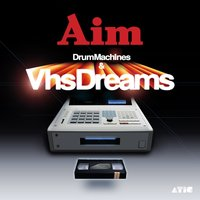 Drum Machines & VHS Dreams — Aim
