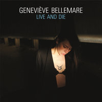 Live And Die — Geneviève Bellemare