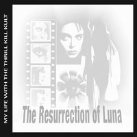 The Resurrection Of Luna — My Life With The Thrill Kill Kult