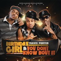 Birthday Girl feat. Bei Maejor & You Don't Know Bout It — Travis Porter